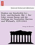Studien Zur Geschichte LIV-, Esth- Und Kurlands. (Bd. 1. Der Liber Census Daniae Und Die Anfa Nge Der Geschichte Harrien Und Wirland's, 1219-1244.).