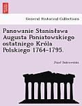 Panowanie Stanis Awa Augusta Poniatowskiego Ostatniego Kro La Polskiego 1764-1795.