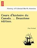 Cours D'Histoire Du Canada. ... Deuxie Me E Dition.