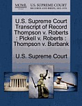 U.S. Supreme Court Transcript of Record Thompson V. Roberts: Pickell V. Roberts: Thompson V. Burbank