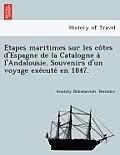 E Tapes Maritimes Sur Les Co Tes D'Espagne de La Catalogne A L'Andalousie. Souvenirs D'Un Voyage Exe Cute En 1847.