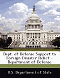Dept. of Defense Support to Foreign Disaster Relief - Department of Defense