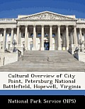 Cultural Overview of City Point, Petersburg National Battlefield, Hopewell, Virginia