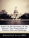 Report to the Secretary of the Interior: The Preservation of Historic Sites and Buildings