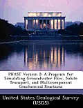 Phast Version 2: A Program for Simulating Groundwater Flow, Solute Transport, and Multicomponent Geochemical Reactions