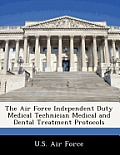 The Air Force Independent Duty Medical Technician Medical and Dental Treatment Protocols