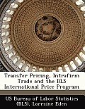 Transfer Pricing, Intrafirm Trade and the BLS International Price Program