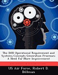 The Dod Operational Requirement and Systems Concepts Generation Processes: A Need for More Improvement