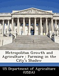 Metropolitan Growth and Agriculture: Farming in the City's Shadow