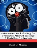 Autonomous Air Refueling for Unmanned Aircraft Systems: A Cost/Benefit Analysis
