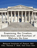 Examining the Creation, Distribution, and Function of Malware On-Line