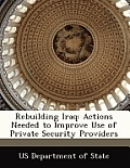 Rebuilding Iraq: Actions Needed to Improve Use of Private Security Providers