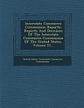 Interstate Commerce Commission Reports: Reports and Decisions of the Interstate Commerce Commission of the United States, Volume 21...