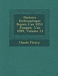 Histoire Ecclesiastique: Depuis L'An 1053. Jusques L'An 1099, Volume 13