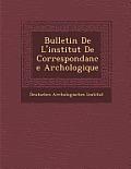 Bulletin de L'Institut de Correspondance Arch Ologique