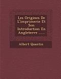 Les Origines de L'Imprimerie Et Son Introduction En Angleterre ......
