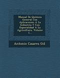 Manual de Quimica General Con Aplicaciones a la Industria y Con Especialidad a la Agricultura, Volume 1...