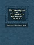 Oberbayerisches Archiv Fur Vaterl Ndische Geschichte, Volume 2