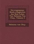 Unvergessenes: Denkw Rdigkeiten Aus Dem Leben Von Helmina Von Ch Zy, Volume 2
