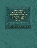 Memoires Historiques de Stephanie-Louise de Bourbon-Conti, Ecrits Par Elle-Meme...
