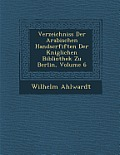 Verzeichniss Der Arabischen Handscrfiften Der K Niglichen Bibliothek Zu Berlin, Volume 6