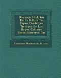 Bosquejo Hist Rico de La Pol Tica de Espa a: Desde Los Tiempos de Los Reyes Cat Licos Hasta Nuestros D as