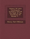 History of Latin Christianity: Including That of the Popes to the Pontificate of Nicolas V....
