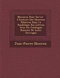 M Moires Pour Servir L'Histoire Des Hommes Illustres Dans La R Publique Des Lettres Avec Un Catalogue Raisonn de Leurs Ouvrages