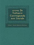 Uvres de Voltaire: Correspondance G N Rale