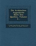 Die Arabischen Augenarzte Nach Den Quellen, Volume 2...