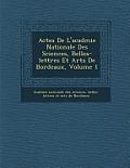 Actes de L'Acad Mie Nationale Des Sciences, Belles-Lettres Et Arts de Bordeaux, Volume 1
