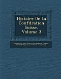 Histoire de La Conf D Ration Suisse, Volume 3
