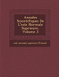 Annales Scientifiques de L' Cole Normale Sup Rieure, Volume 3