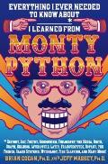 Everything I Ever Needed to Know about I Learned from Monty Python Including History Art Poetry Communism Philosophy the Media Birth D