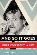 & So It Goes Kurt Vonnegut A Life
