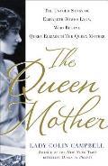 Queen Mother The Untold Story of Elizabeth Bowes Lyon Who Became Queen Elizabeth the Queen Mother