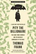 Pity the Billionaire: The Hard-Times Swindle and the Unlikely Comeback of the Right
