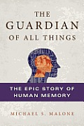 Guardian of All Things The Epic Story of Human Memory