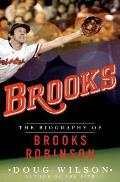 Brooks The Biography of Brooks Robinson