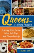 Queens A Culinary Passport Exploring Ethnic Cuisine in New York Citys Most Diverse Borough