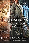 Inquisitors Wife A Novel of Renaissance Spain