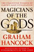 Magicians of the Gods: The Forgotten Wisdom of Earths Lost Civilization