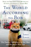 World According to Bob The Further Adventures of One Man & His Streetwise Cat