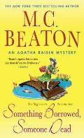 Something Borrowed Someone Dead An Agatha Raisin Mystery