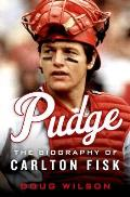 Pudge The Biography of Carlton Fisk