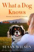 What a Dog Knows A Novel