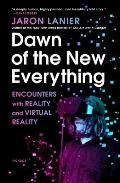 Dawn of the New Everything Encounters with Reality & Virtual Reality