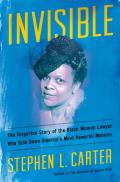 Invisible The Forgotten Story of the Black Woman Lawyer Who Took Down Americas Most Powerful Mobster