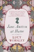Jane Austen at Home A Biography