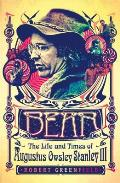 Bear The Life & Times of Augustus Owsley Stanley III